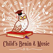 Child's Brain & Music – Educational Sounds for Baby, Brilliant Toddler, Relaxed Child, Music for Mind, Chopin, Mozart by Music Development of Child