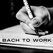 Bach to Work – Music for Study, Focus and Concentration, Easier Learning, Classical Tracks Help Pass Exam by Improve Memory Ensemble