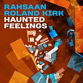 Haunted Feelings by Rahsaan Roland Kirk