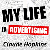 My Life in Advertising by Claude Hopkins
