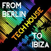 FROM BERLIN TO IBIZA (Tech House) by Various Artists