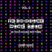 Tech House Pure Club, Vol. 3 (20 Tech House Rhythms) by Various Artists