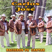 Nacieron Pa' Cantar by Carlos Y Jose