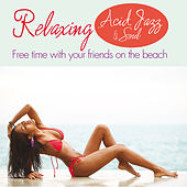 Relaxing Acid Jazz and Soul (Free Time with Your Friends on the Beach) by Various Artists