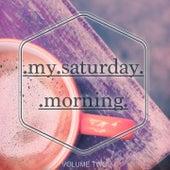 My Saturday Morning, Vol. 2 (Wonderful Tea & Coffee Tunes) by Various Artists