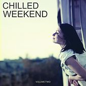 Chilled Weekend, Vol. 2 (Selection Of Finest Lounge Anthems) by Various Artists