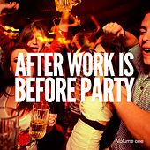 After Work Is Before Party, Vol. 1 (Finest Deep House Warm Up Tunes) by Various Artists