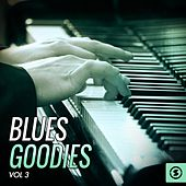 Blues Goodies, Vol. 3 by Various Artists