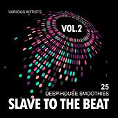 Slave To The Beat (25 Deep-House Smoothies), Vol. 2 by Various Artists
