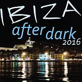 Ibiza After Dark 2016 by Various Artists