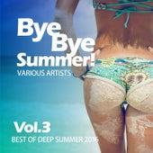 Bye Bye Summer! (Best of Deep Summer 2016), Vol. 3 by Various Artists