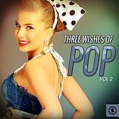 Three Wishes of Pop, Vol. 2 by Various Artists