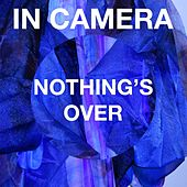 Nothing's Over by In Camera