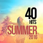 40 Hits Summer 2016 by Various Artists
