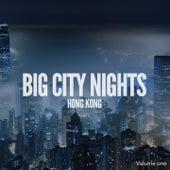 Big City Nights: Hong Kong, Vol. 1 (International Chill-& Deep House Tunes) by Various Artists