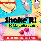 Shake It! (20 Margarita Beats) [Special Deep-House Selection] by Various Artists