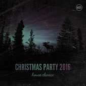 Christmas Party 2016 House Classics by Various Artists