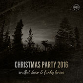 Christmas Party 2016 Soulful Disco & Funky House by Various Artists