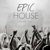 Epic House, Vol. 2 (Finest In Modern Dance Music) by Various Artists