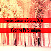 Handel Concerto Grosso, Op 6 by Yvonne Performique