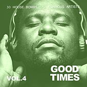 Good Times (30 House Bombs), Vol. 4 by Various Artists