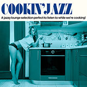 Cookin' Jazz (A Jazzy Lounge Selection Perfect to Listen to While We're Cooking!) by Various Artists