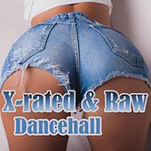 X-Rated & Raw Dancehall by Various Artists