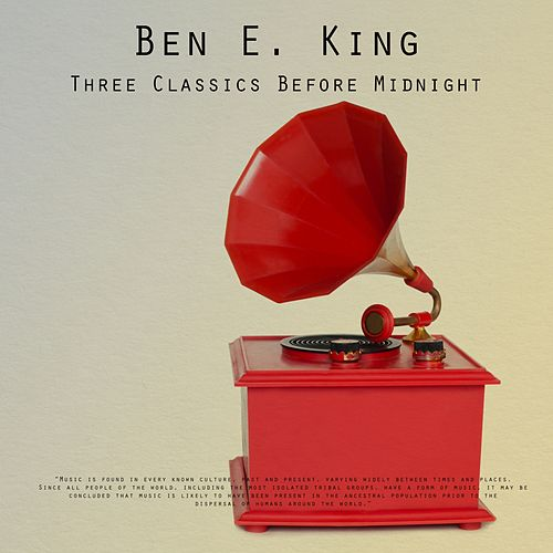 Three Classics Before Midnight von Ben E. King