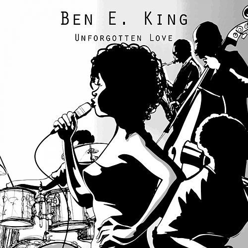 Unforgotten Love von Ben E. King