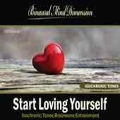 Start Loving Yourself: Isochronic Tones Brainwave Entrainment by Binaural Mind Dimension