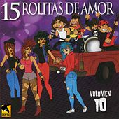 15 Rolitas de Amor, Vol. 10 by Various Artists