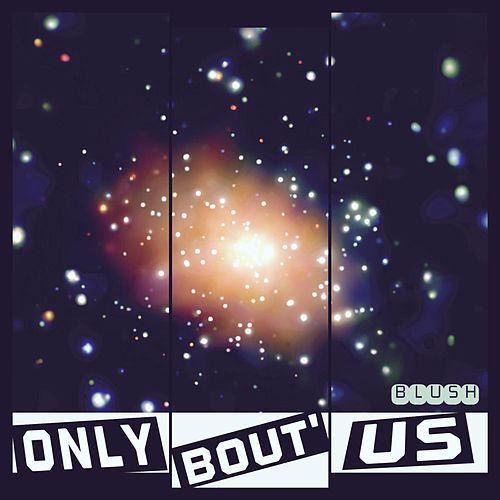 Only Bout Us by Blush