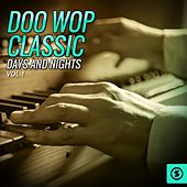 Doo Wop Classic Days and Nights, Vol. 1 by Various Artists