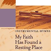 Instrumental Hymns: My Faith Has Found a Resting Place by Discover Worship