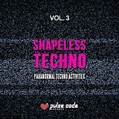 Shapeless Techno, Vol. 3 (Paranormal Techno Activities) by Various Artists