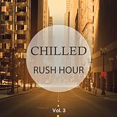 Chilled Rush Hour, Vol. 3 (Hear The Hectic Away) by Various Artists