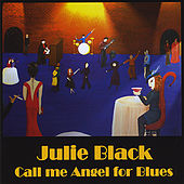 Call Me Angel for Blues by Julie Black