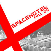 Full On Ep by Spacehotel