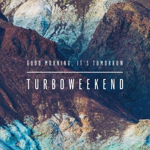 Good Morning, It's Tomorrow by Turboweekend