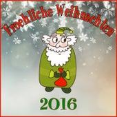 Fröhliche Weihnachten 2016 by Various Artists