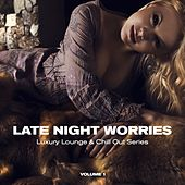 Late Night Worries (Luxury Lounge & Chill Out Series), Vol. 1 by Various Artists