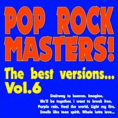 Pop Rock Masters! the Best Versions..., Vol. 6 (Stairway to Heaven, Imagine, We'll Be Together, I Want to Break Free, Purple Rain, Light My Fire, Smells Like Teen Spirit, Whole Lotta Love, Heal the World...) by Various Artists