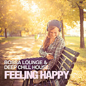 Feeling Happy (Bossa Lounge & Deep Chill House) by Various Artists