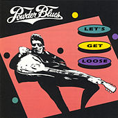 Let's Get Loose by The Powder Blues Band
