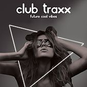Club Traxx (Future Cool Vibes) by Various Artists