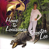 Home to Louisiana by Scooter Lee