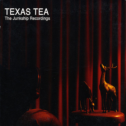 The Junkship Recordings by Texas Tea