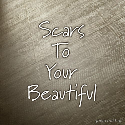 Scars To Your Beautiful by Gavin Mikhail