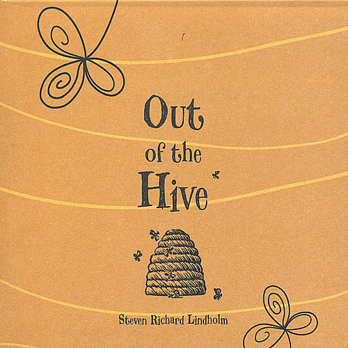 Out of the Hive by Steven Richard Lindholm