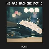 We Are Machine Pop 3 by Various Artists